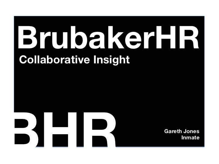 BrubakerHRCollaborative InsightBHR                     Gareth Jones                               Inmate