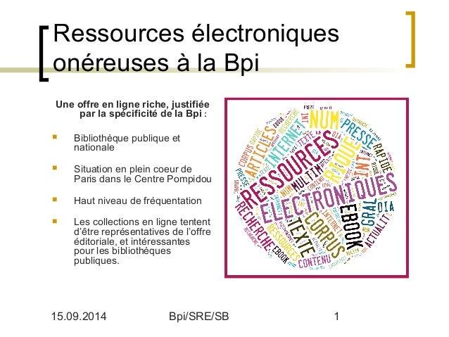 Ressources électroniques  onéreuses à la Bpi  Une offre en ligne riche, justifiée  par la spécificité de la Bpi :   Bibli...