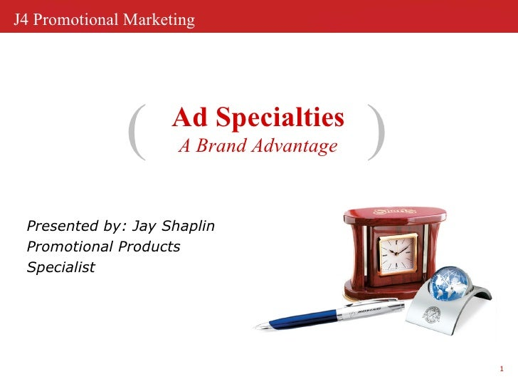 Ad Specialties A Brand Advantage ( ) Presented by: Jay Shaplin  Promotional Products Specialist
