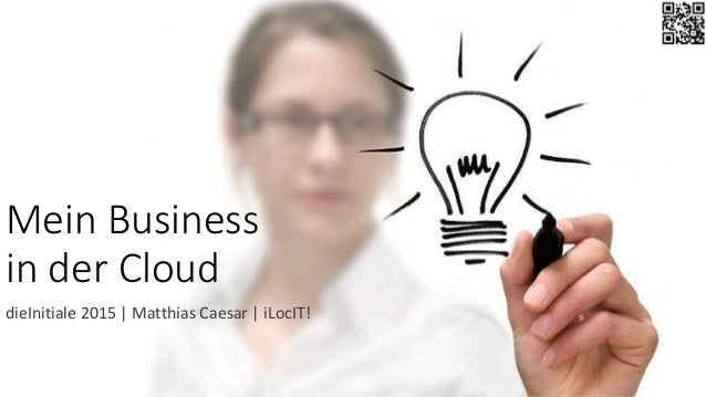 Mein Business in der Cloud dieInitiale 2015 | Matthias Caesar | iLocIT!