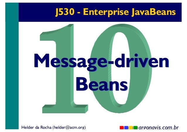 J530 - Enterprise JavaBeans  Message-driven Beans Helder da Rocha (helder@acm.org)  argonavis.com.br 1