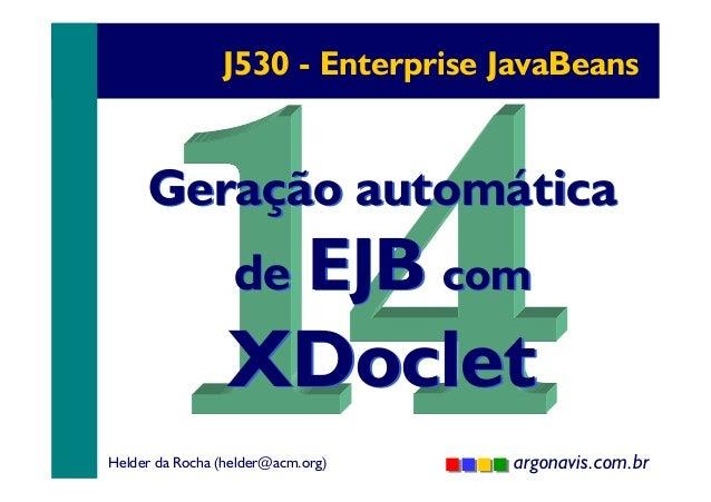 J530 - Enterprise JavaBeans  Geração automática de EJB com  XDoclet Helder da Rocha (helder@acm.org)  argonavis.com.br 1