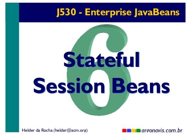 J530 - Enterprise JavaBeans  Stateful Session Beans Helder da Rocha (helder@acm.org)  argonavis.com.br 1