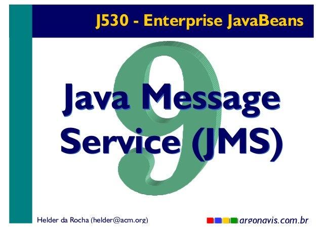 J530 - Enterprise JavaBeans  Java Message Service (JMS) Helder da Rocha (helder@acm.org)  argonavis.com.br 1