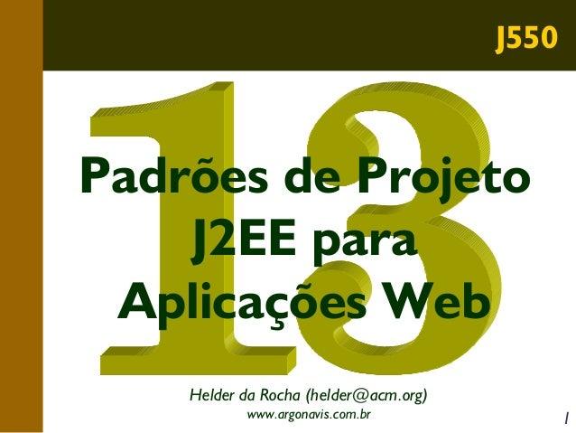 J550  Padrões de Projeto J2EE para Aplicações Web Helder da Rocha (helder@acm.org) www.argonavis.com.br  1