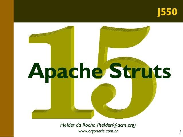 J550  Apache Struts Helder da Rocha (helder@acm.org) www.argonavis.com.br  1