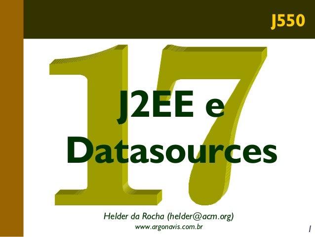 J550  J2EE e Datasources Helder da Rocha (helder@acm.org) www.argonavis.com.br  1