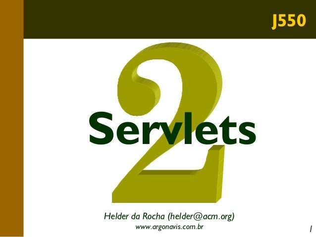 J550  Servlets Helder da Rocha (helder@acm.org) www.argonavis.com.br  1