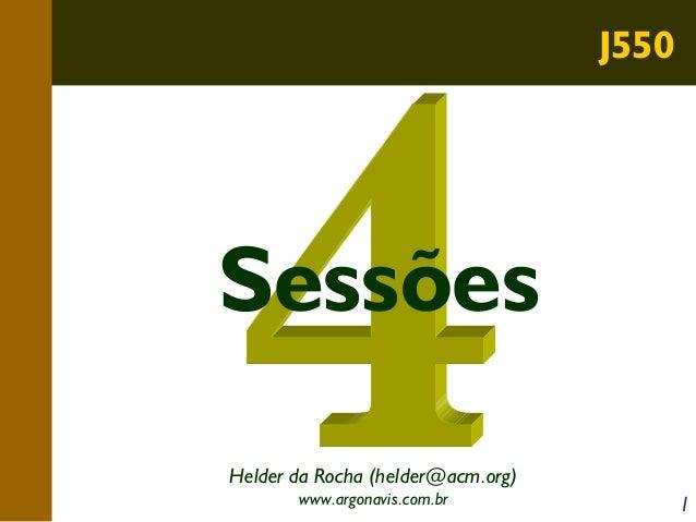 J550  Sessões Helder da Rocha (helder@acm.org) www.argonavis.com.br  1