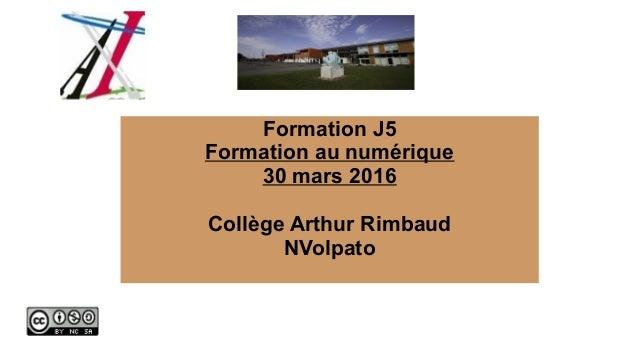 Formation J5 Formation au numérique 30 mars 2016 Collège Arthur Rimbaud NVolpato