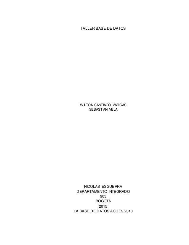TALLER BASE DE DATOS WILTON SANTIAGO VARGAS SEBASTIAN VELA NICOLAS ESGUERRA DEPARTAMENTO INTEGRADO 903 BOGOTÁ 2015 LA BASE...