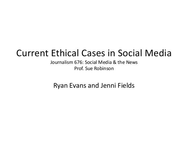 Current Ethical Cases in Social Media        Journalism 676: Social Media & the News                   Prof. Sue Robinson ...