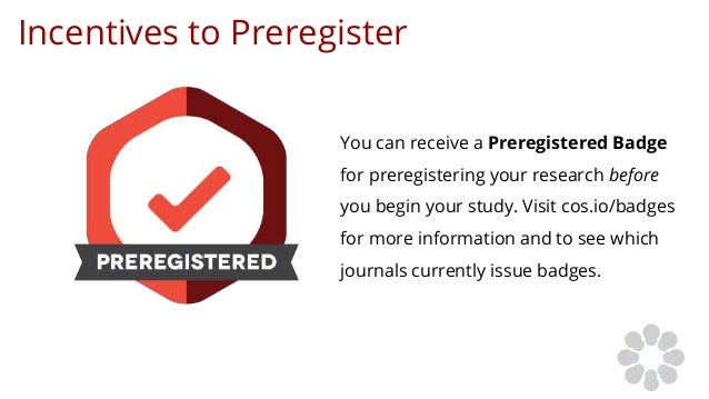 Incentives to Preregister You can receive a Preregistered Badge for preregistering your research before you begin your stu...