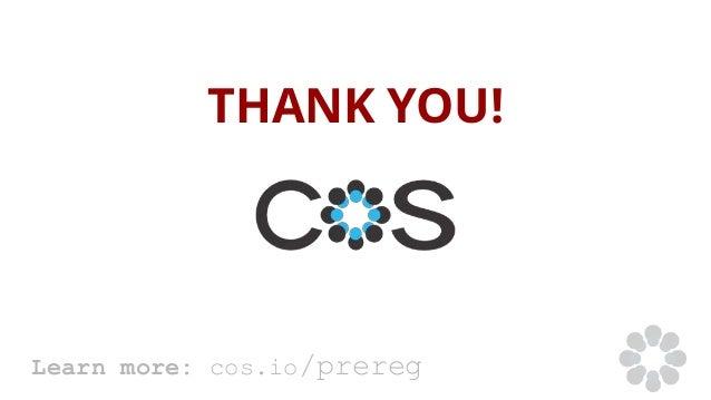 THANK YOU! Learn more: cos.io/prereg