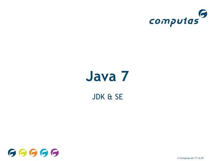 Java 7 JDK & SE © Computas AS  17.12.09