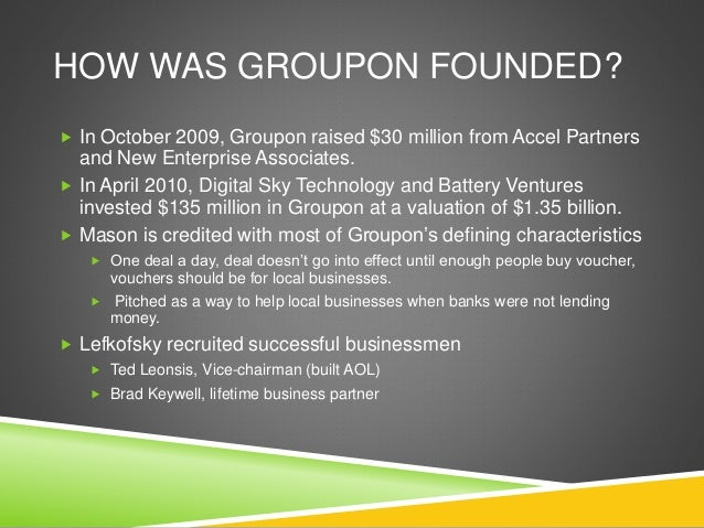 groupon case study This particular case study attempts to elaborate on the success of groupon and how it works the e-coupon was designed to help business owners appeal to new prospective consumers by advertising group discounts on products and services.