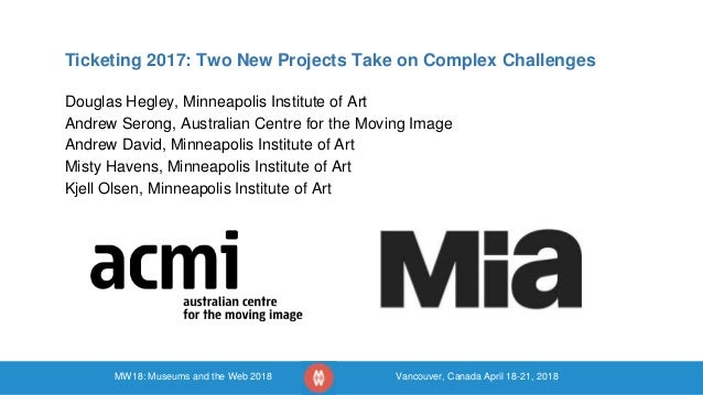 MW18: Museums and the Web 2018 Vancouver, Canada April 18-21, 2018 Ticketing 2017: Two New Projects Take on Complex Challe...