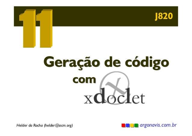 J820  Geração de código com  Helder da Rocha (helder@acm.org)  argonavis.com.br