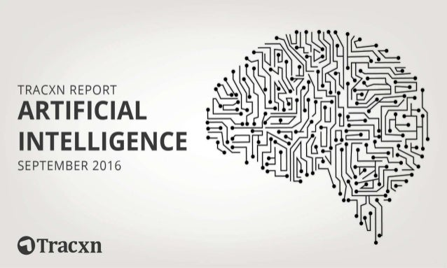 Artificial Intelligence Report, September 2016 Tracxn World's Largest Startup Research Platform 2