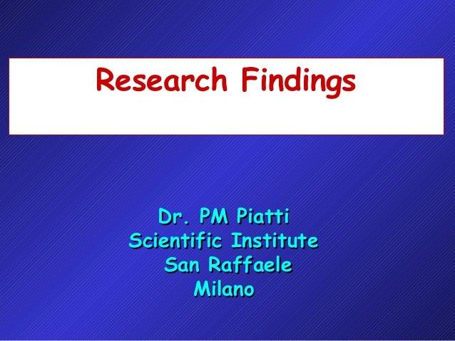 Research Findings Dr. PM PiattiDr. PM Piatti Scientific InstituteScientific Institute San RaffaeleSan Raffaele MilanoMilano