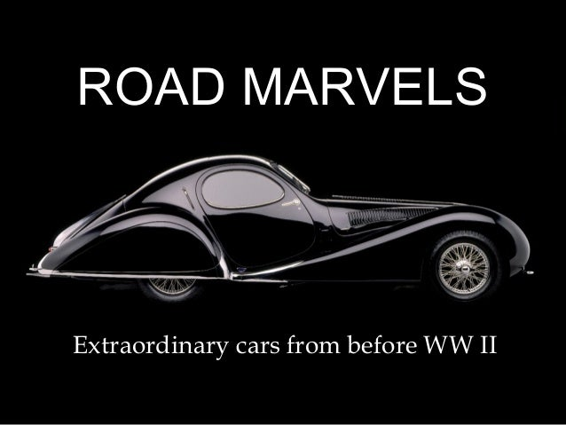 ROAD MARVELSExtraordinary cars from before WW II
