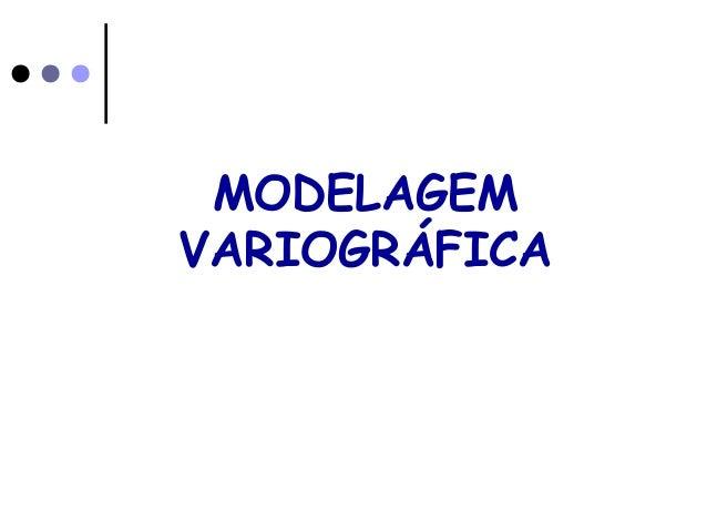 MODELAGEM VARIOGRÁFICA