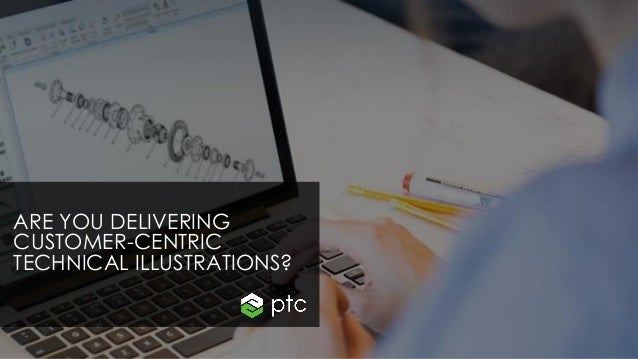 ARE YOU DELIVERING CUSTOMER-CENTRIC TECHNICAL ILLUSTRATIONS?