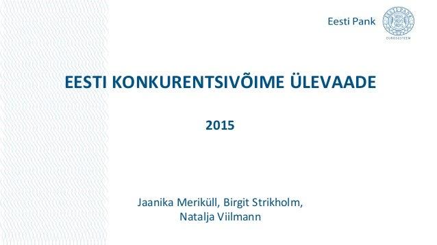 EESTI KONKURENTSIVÕIME ÜLEVAADE 2015 Jaanika Meriküll, Birgit Strikholm, Natalja Viilmann