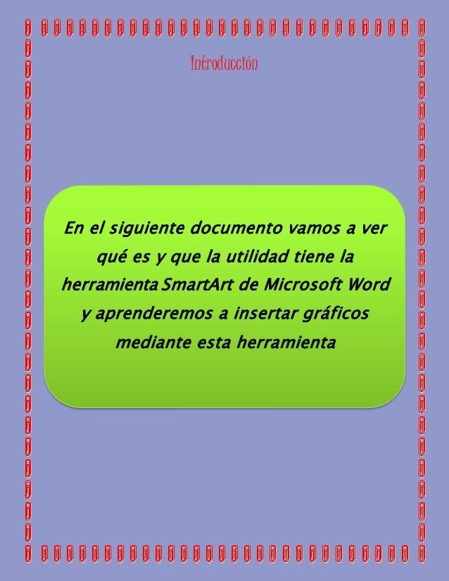 Introducción  En el siguiente documento vamos a ver  qué es y que la utilidad tiene la  herramienta SmartArt de Microsoft ...