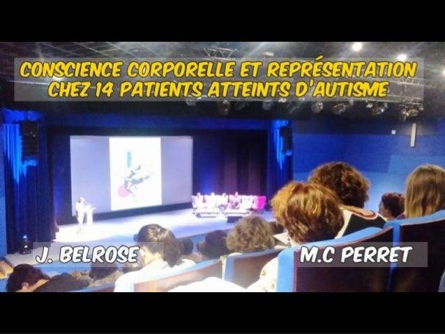 Conscience corporelle et représentation chez 14 patients atteints d'autisme Joanne BELROSE Psychomotricienne, auteur Marie...
