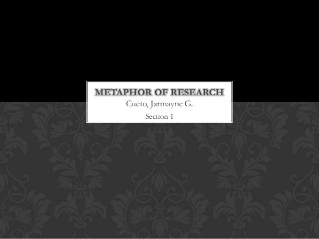 METAPHOR OF RESEARCH    Cueto, Jarmayne G.         Section 1