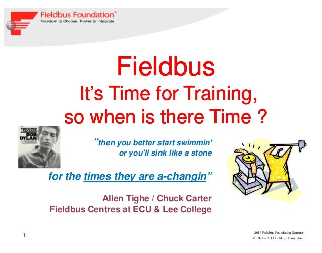 "1© 1994 – 2013 Fieldbus Foundation2013 Fieldbus Foundation Seminar""then you better start swimminor youll sink like a stone..."