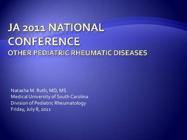 JA 2011 National ConferenceOther Pediatric Rheumatic DIseases<br />Natasha M. Ruth, MD, MS<br />Medical University of Sout...