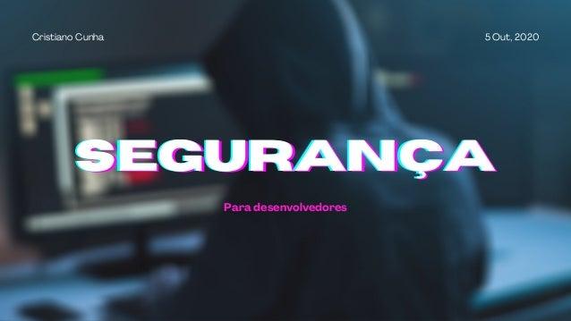 5 Out, 2020Cristiano Cunha SEGURAN�ASEGURAN�ASEGURAN�A Para desenvolvedores
