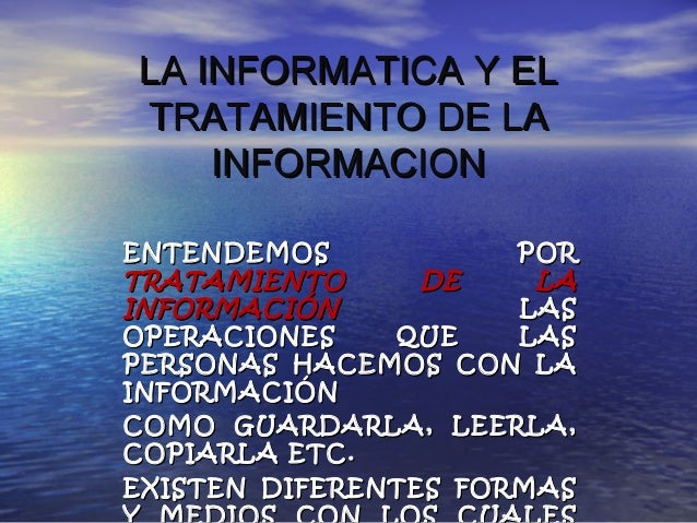 LA INFORMATICA Y ELLA INFORMATICA Y EL TRATAMIENTO DE LATRATAMIENTO DE LA INFORMACIONINFORMACION ENTENDEMOS PORENTENDEMOS ...