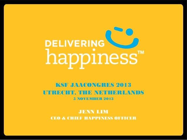 KSF JAACONGRES 2013 UTRECHT, THE NETHERLANDS 5 NOVEMBER 2013  JENN LIM CEO & CHIEF HAPPINESS OFFICER