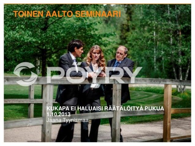 TOINEN AALTO SEMINAARI KUKAPA EI HALUAISI RÄÄTÄLÖITYÄ PUKUA 1.10.2013 Jaana Tyynismaa