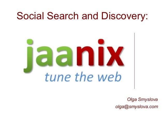 Olga Smyslova olga@smyslova.com Social Search and Discovery: