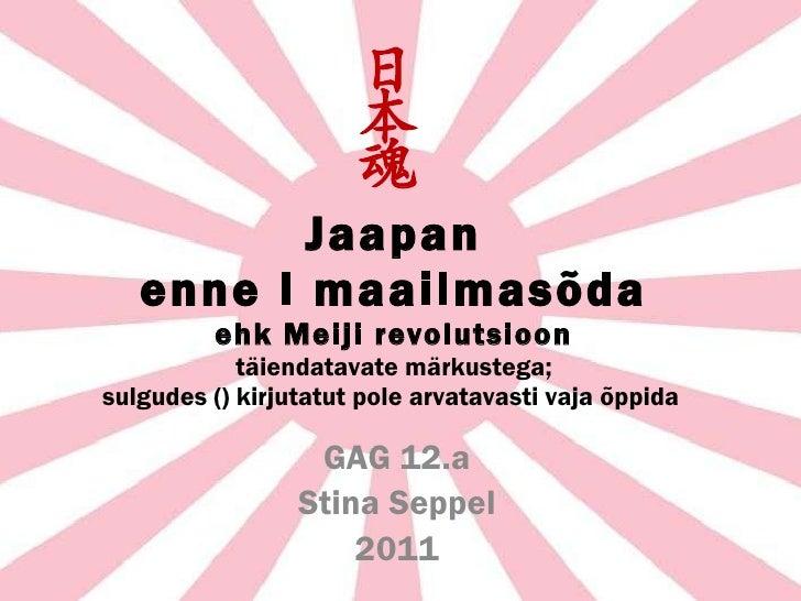Jaapan enne I maailmasõda ehk Meiji revolutsioon täiendatavate märkustega; sulgudes () kirjutatut pole arvatavasti vaja õp...