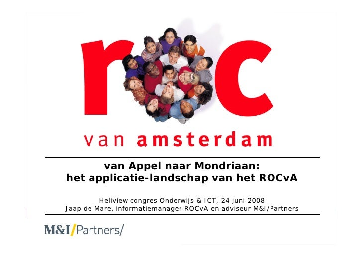 van Appel naar Mondriaan:        het applicatie-landschap van het ROCvA                  Heliview congres Onderwijs  ICT, ...