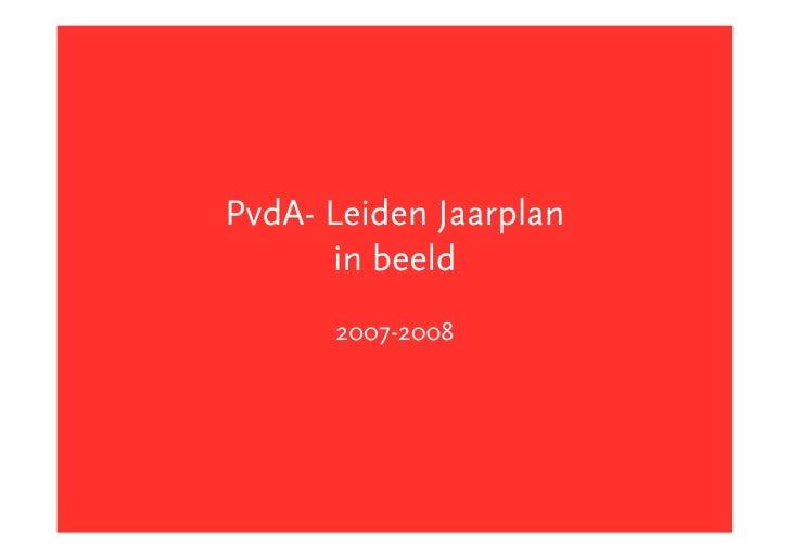 PvdA- Leiden Jaarplan       in beeld       2007-2008
