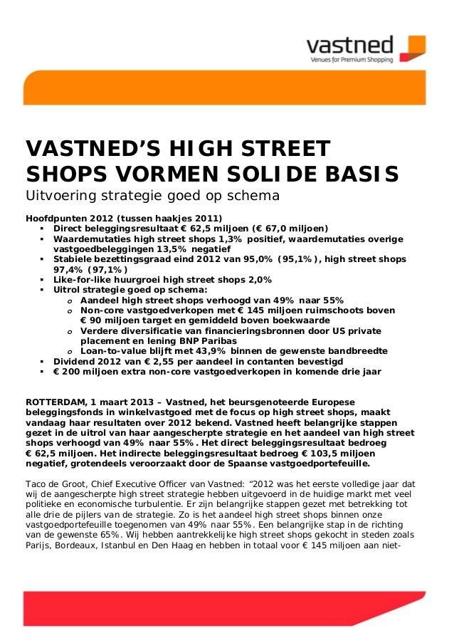 VASTNED'S HIGH STREET SHOPS VORMEN SOLIDE BASIS Uitvoering strategie goed op schema Hoofdpunten 2012 (tussen haakjes 2011)...