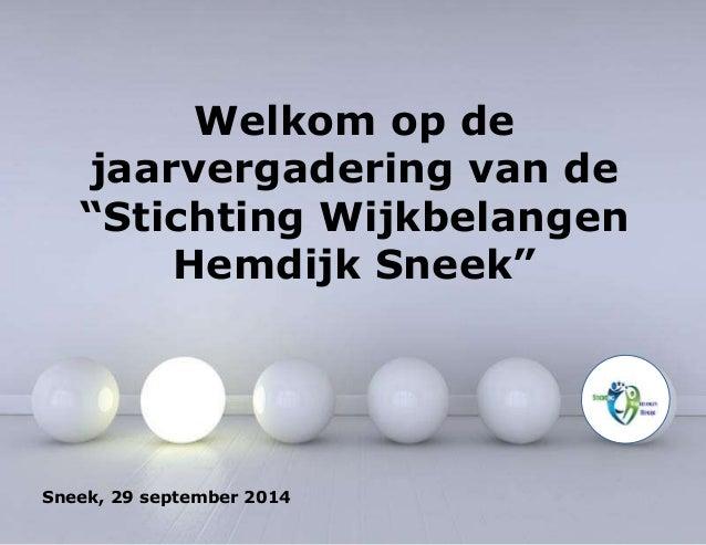 """Welkom op de  jaarvergadering van de  """"Stichting Wijkbelangen  Hemdijk Sneek""""  Sneek, 29 september 2014"""