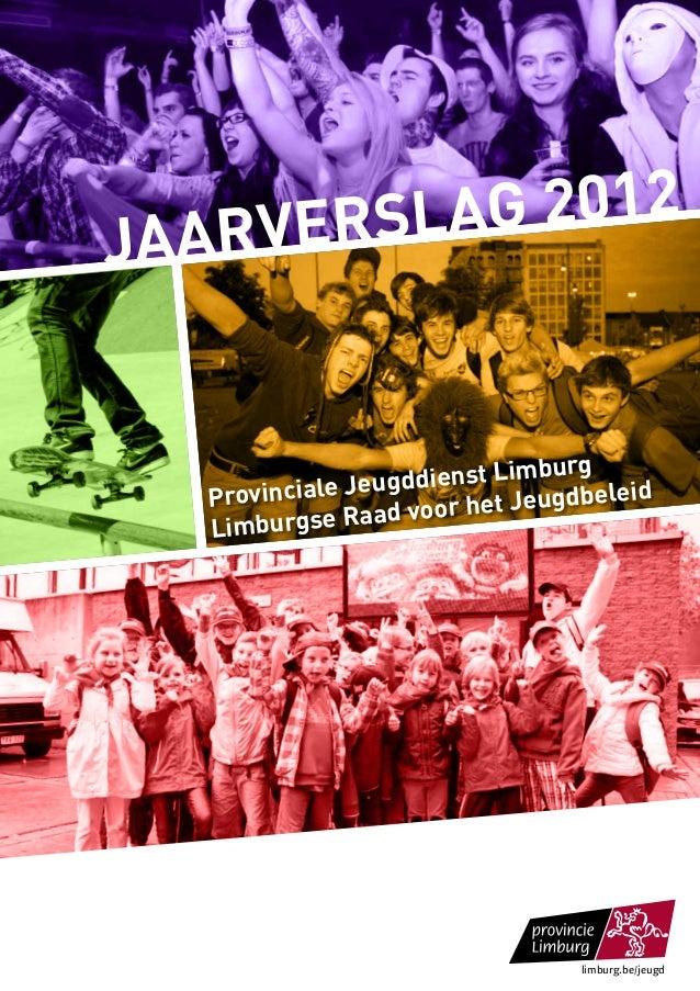 limburg.be/jeugd jaarverslag 2012 Provinciale Jeugddienst Limburg Limburgse Raad voor het Jeugdbeleid