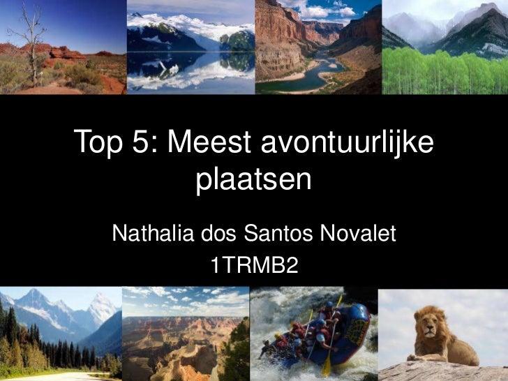Top 5: Meest avontuurlijke plaatsen<br />Nathalia dos Santos Novalet<br />1TRMB2<br />