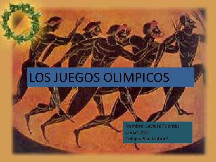 LOS JUEGOS OLIMPICOS             Nombre: Javiera Fuentes             Curso: 8ºD             Colegio San Gabriel