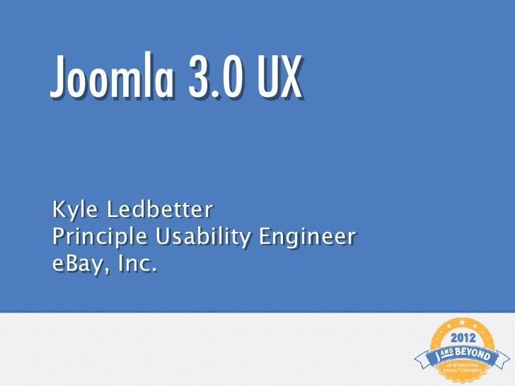 Joomla 3.0 UXKyle LedbetterPrinciple Usability EngineereBay, Inc.