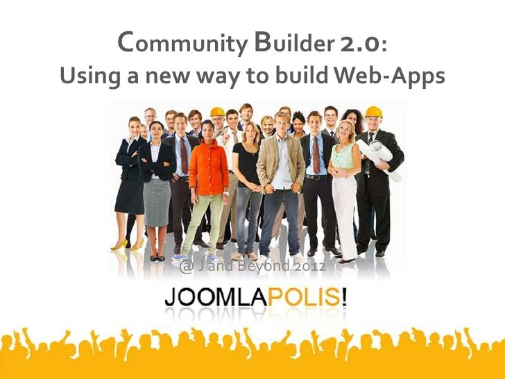 Community Builder 2.0:Using a new way to build Web-Apps          @ J and Beyond 2012