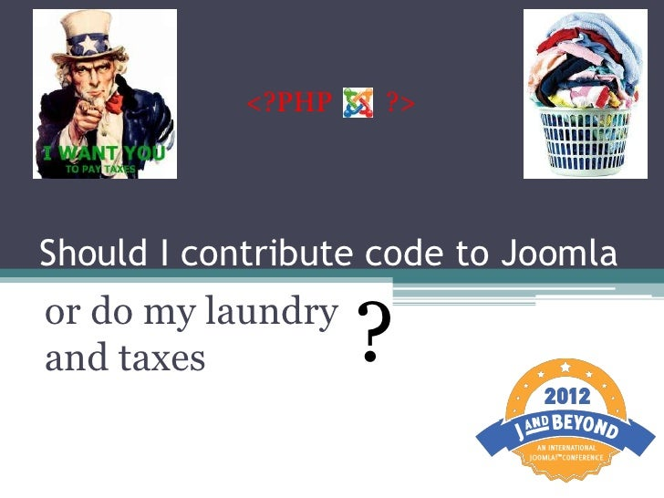 <?PHP   ?>Should I contribute code to Joomlaor do my laundryand taxes           ?