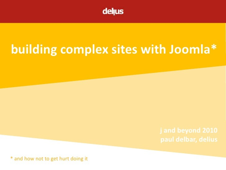 building complex sites with Joomla*<br />j and beyond 2010<br />paul delbar, delius<br />* and how not to get hurt doing i...
